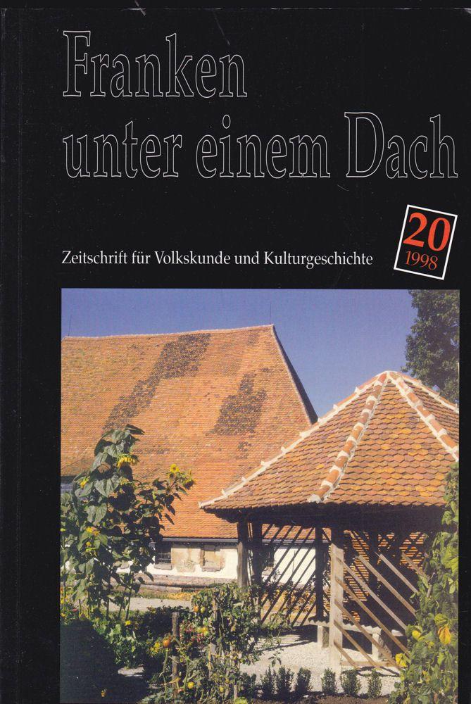 Verein Fränkisches Freilandmuseum e.V. (Hrsg) Franken unter einem Dach. Zeitschrift für Volksunde und Kulturgeschichte. Nr. 20 /1998