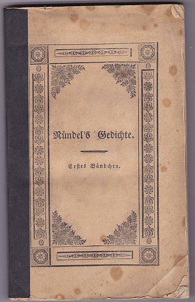 Nündel, , J. G. Nündel's Gedichte. Erstes Bändchen (apart). Blüthen und Früchte: die Erzeugnisse heiterer Muse- und Feierstunden in einen Kranz gewunden