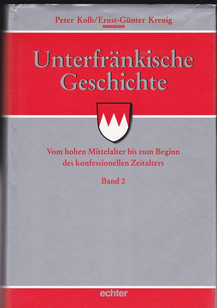 Kolb, Peter und Krenig, Ernst-Günter (Hrsg.) Unterfränkische Geschichte. Band 2: Vom hohen Mittelalter bis zum Beginn des konfessionellen Zeitalters
