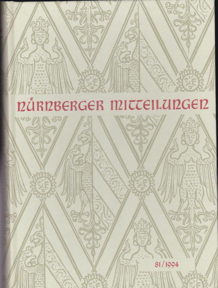 Diefenbacher, Michael, Fischer-Pache, Wiltrud, & Fleischmann, Peter (Eds.) Nürnberger Mitteilungen MVGN 81 / 1994, Mitteilungen des Vereins für Geschichte der Stadt Nürnberg