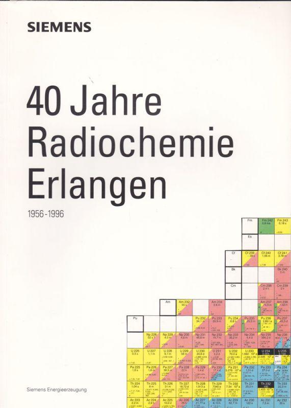 Siemens AG (Hrsg) 40 Jahre Radiochemie in Erlangen. 1956-1996