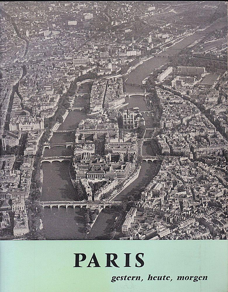 La ville de Paris (Hrsg) Paris gestern, heute, morgen. Ausstellung in der Paulskirche Frankfurt a.M. Vom 9. bis 22. Juni 1969