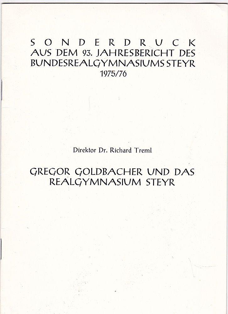 Treml, Richard Gregor Goldbacher und das Realgymnasium Steyr. Sonderdruck aus dem 93. Jahresbericht des Bundesrealgymnasiums Steyr 1975/1976