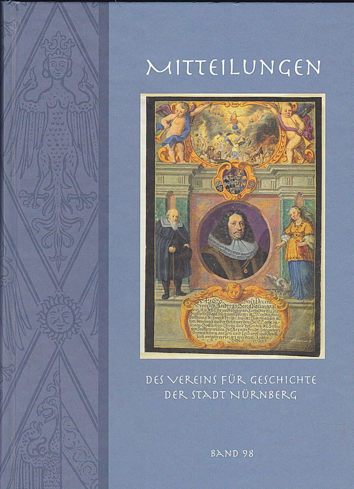 Diefenbacher, Michael, Fischer-Pache, Wiltrud, & Wachter, Clemens (Eds.) Nürnberger Mitteilungen MVGN 98 / 2011, Mitteilungen des Vereins für Geschichte der Stadt Nürnberg