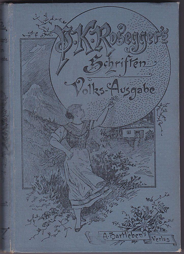 Rosegger, Peter Waldheimat. Erinnerungen aus der Jugendzeit. 1. Band: Kindesjahre. Volks-Ausgabe