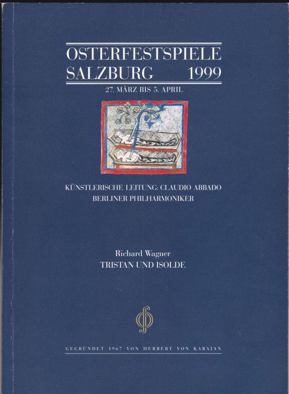 Osterfestspiel GmbH Salzburg (Hrsg) Osterfestspiele Salzburg 1999: Programm: Richard Wagner- Tristan und Isolde