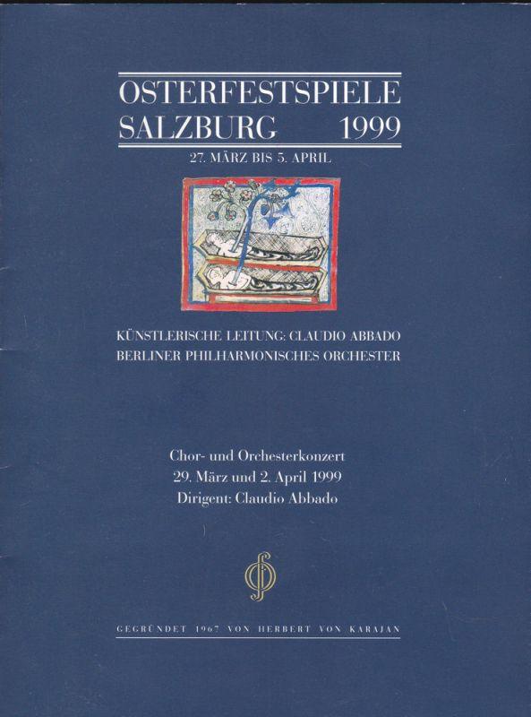 Osterfestspiel GmbH Salzburg (Hrsg) Osterfestspiele Salzburg 1999: Programm: Chor- und Orchesterkonzert 29. März und 2. April 1999. Dirigent: Claudio Abbado