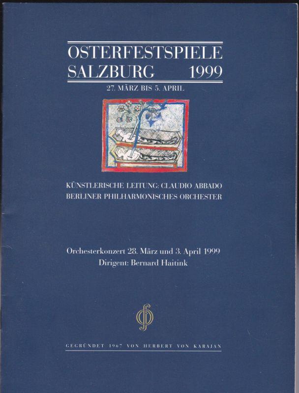 Osterfestspiel GmbH Salzburg (Hrsg) Osterfestspiele Salzburg 1999: Programm: Osterkonzert 28. März und 3. April 1999. Dirigent: Bernhard Haitink