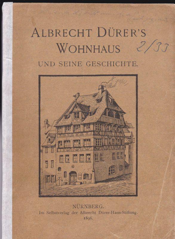 Albrecht Dürer-Haus-Stiftung (Hrsg) Albrecht Dürer's Wohnhaus und seine Geschichte in Wort und Bild dargestellt