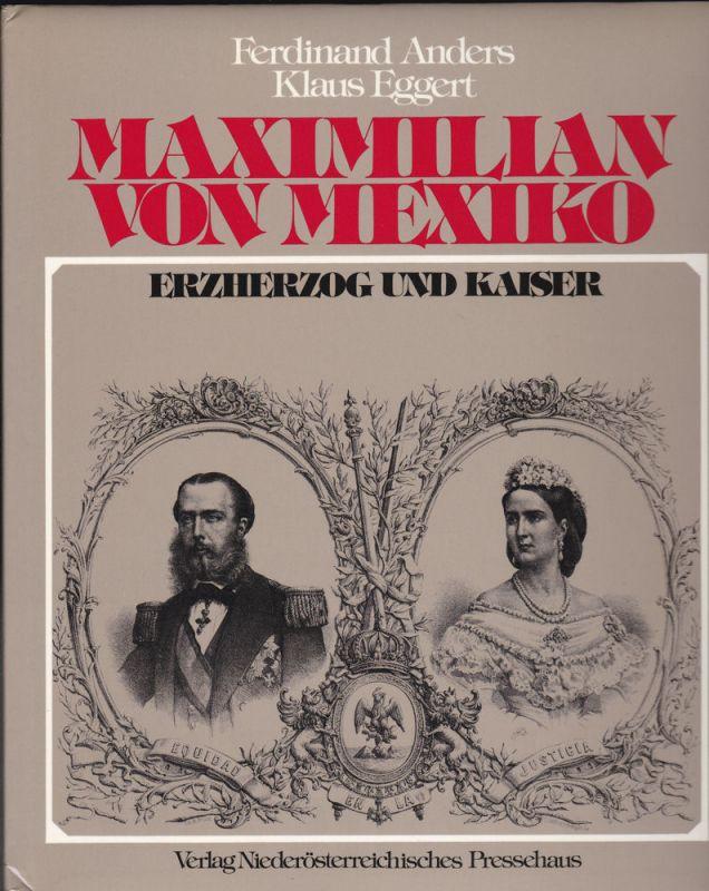 Anders, Ferdinand un Eggert, Klaus Maximilian von Mexiko. Erzherzog und Kaiser