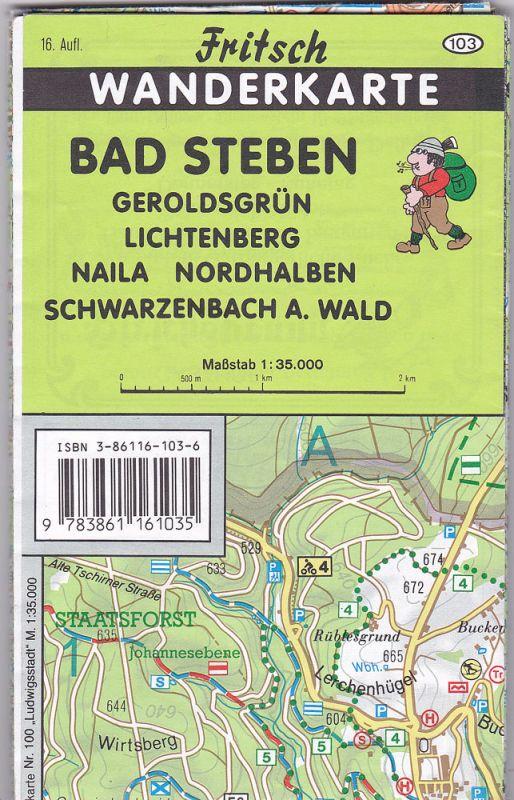 Fritsch Landkartenverlag (Hrsg) Fritsch Wanderkarte Nr. 103: Bad Steben, Geroldsgrün, Lichtenberg, Naila, Nordhalben, Schwarzenbach a. Wald 1:35.000