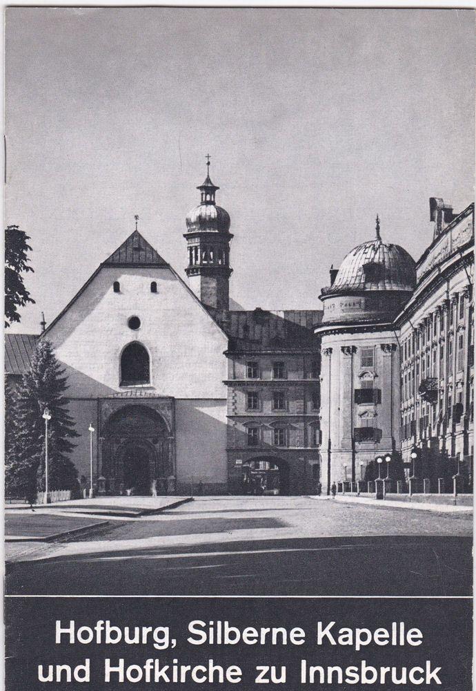 Kittinger, Hubert Hofburg, Silberne Kapelle und Hofkirche zu Innsbruck