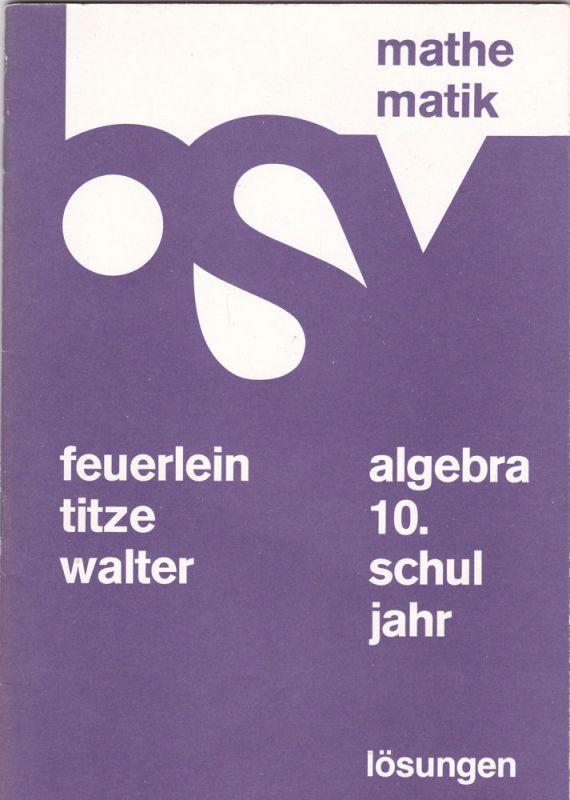 Feuerlin, Rainer; Titze, Helmut & Walter, Harald Algebra 10. Schuljahr, Lösungen