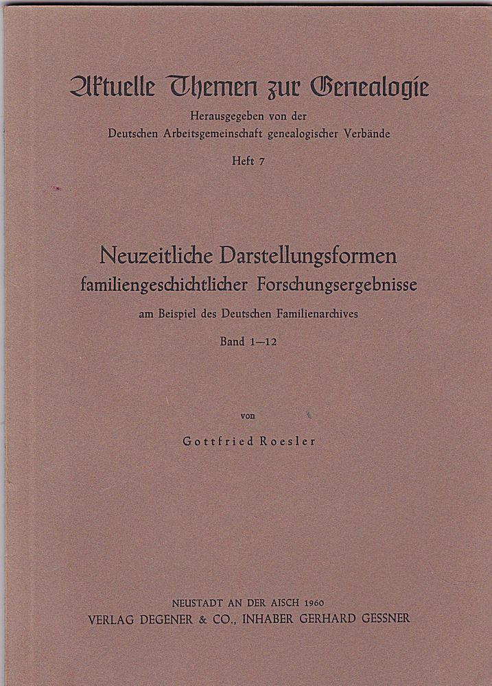 Roesler, Gottfried Neuzeitliche Darstellungsformen familiengeschichtlicher Forschungsergebnisse (am Beispiel des Deutschen Familienarchives Band 1-12)