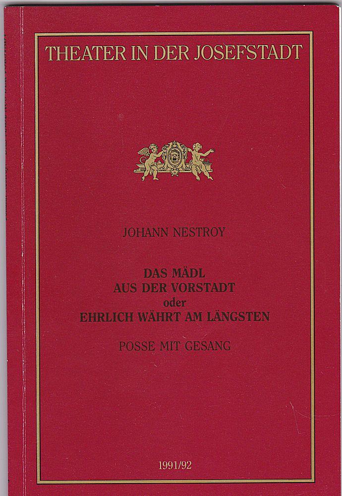 Direktion des Theaters in der Josefstadt (Hrsg), Ostheim, Bettina Programmheft: Johann Nestroy - Das Mädl aus der Vorstadt oder Ehrlich währt am längsten. Posse mit Gesang