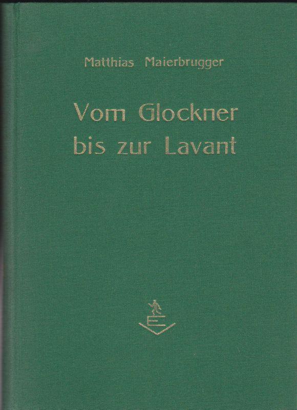 Maierbrugger, Matthias Vom Glockner bis zur Lavant. Ein Heimatbuch mit 40 Bildern.