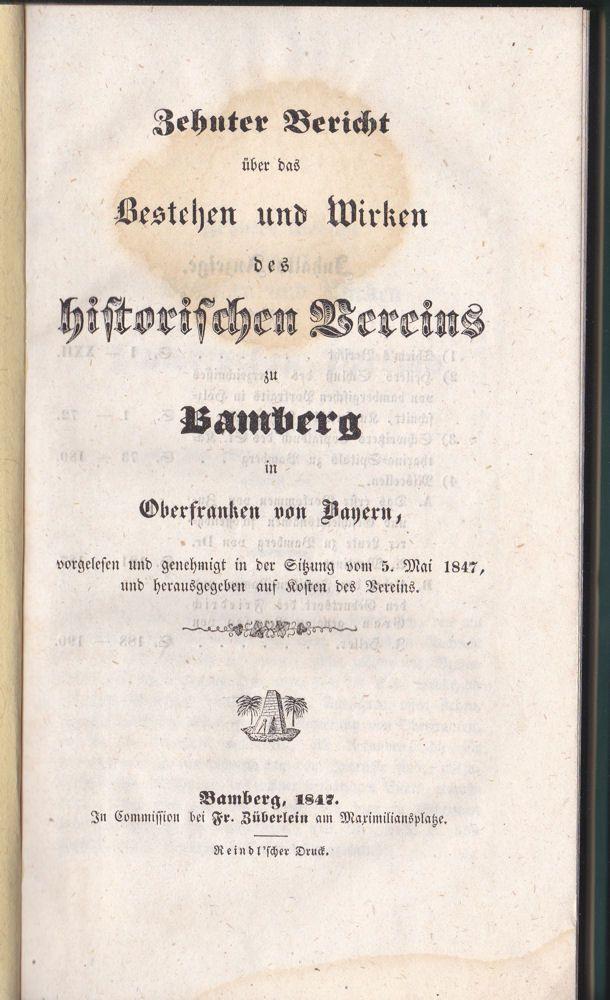 Historischer Verein Bamberg, (Hrsg.) Zehnter Bericht über das Bestehen und Wirken des historischen Vereins zu Bamberg in Oberfranken von Bayern, vorgelesen und genehmigt in der Sitzung vom 5. Mai 1847
