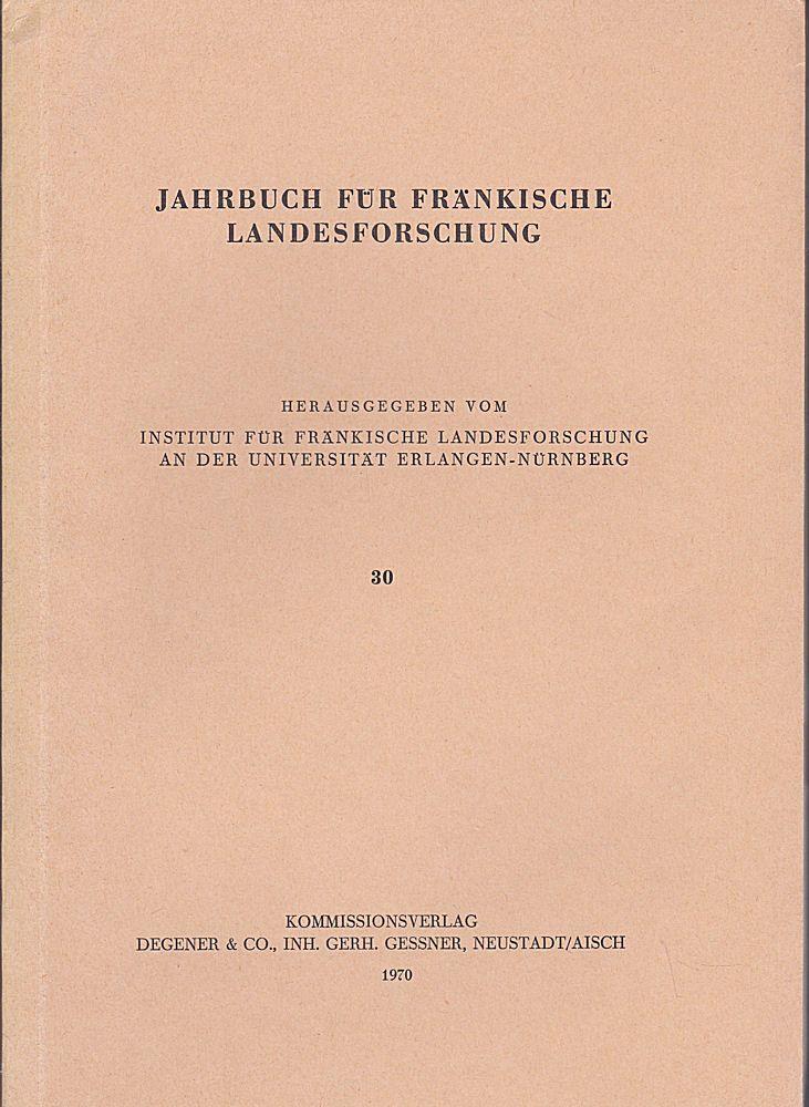 Institut für Fränkische Landesforschung an der Universität Erlangen (Hrsg.) Jahrbuch für fränkische Landesforschung, Nr. 30
