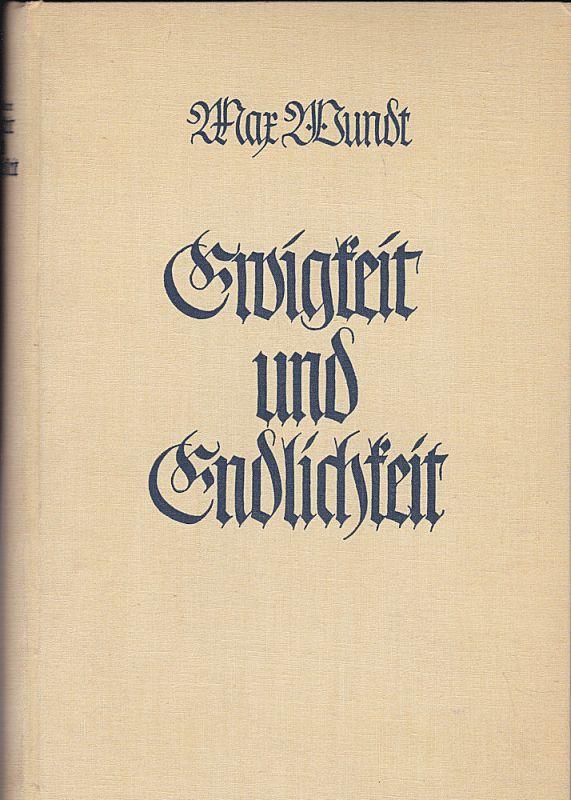 Wundt, Max Ewigkeit und Endlichkeit. Grundzüge der Wesenslehre