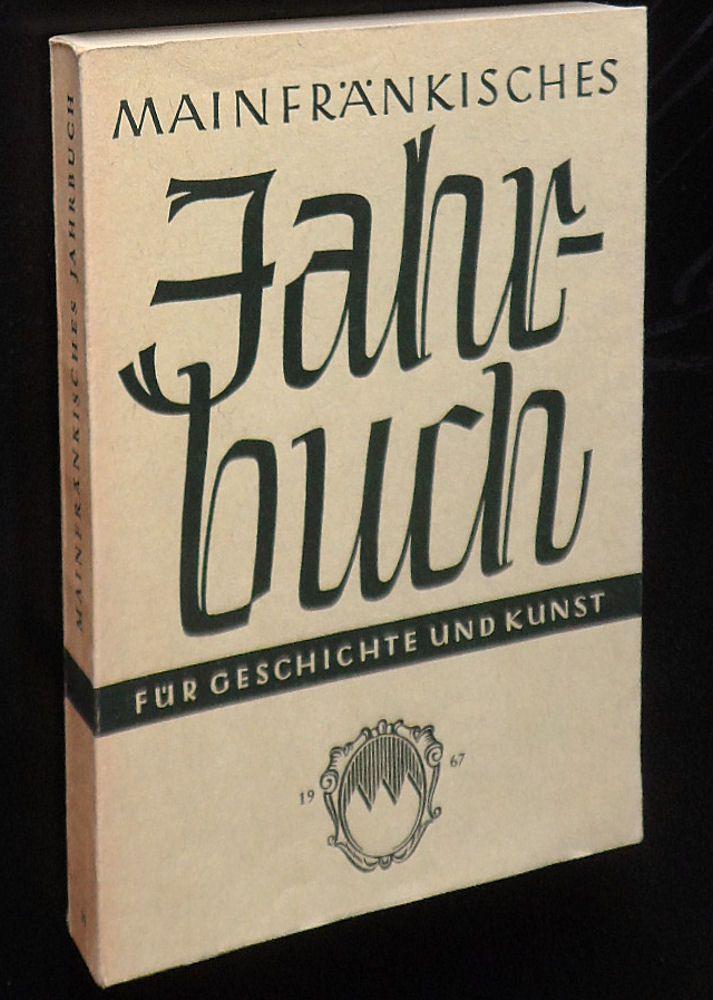 Freunde Mainfränkischer Kunst und Geschichte e.V. (Hrsg.) Mainfränkisches Jahrbuch für Geschichte und Kunst. Nr.19