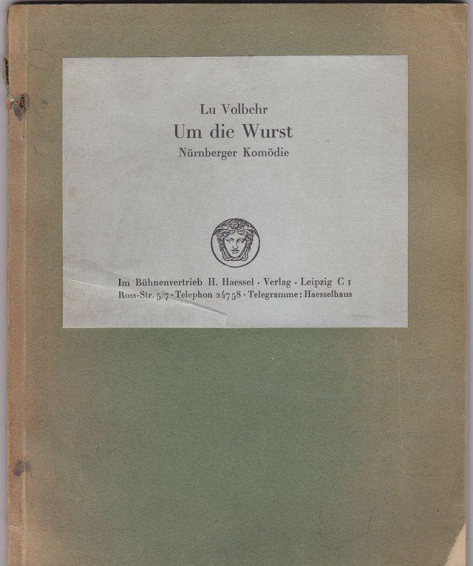 Volbehr, Lu Um die Wurst. Nürnberger Komödie aus alten Zeiten