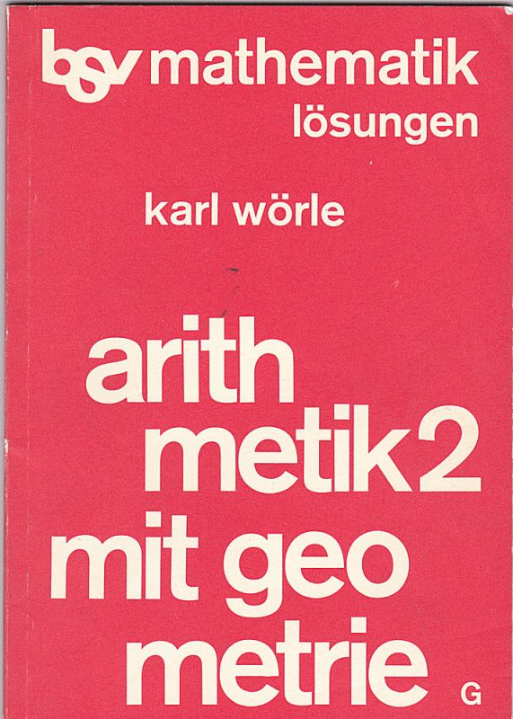 Wörle, Karl Arithmetik 2 mit Geometrie. LÖSUNGEN