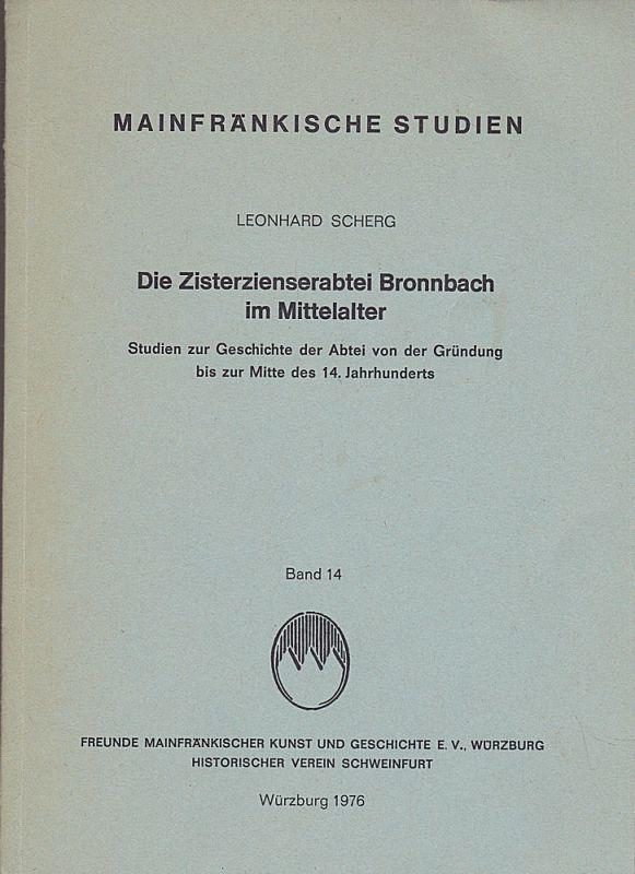 Scherig, Leonhard Die Zisterzienserabtei Bronnbach im Mittelalter. Studien zur Geschichte der Abtei von der Gründung bis zur Mitte des 14. Jahrhunderts