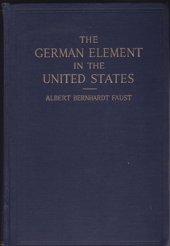 Faust, Albert Bernhard The German Element in the United States Vol 1 and 2
