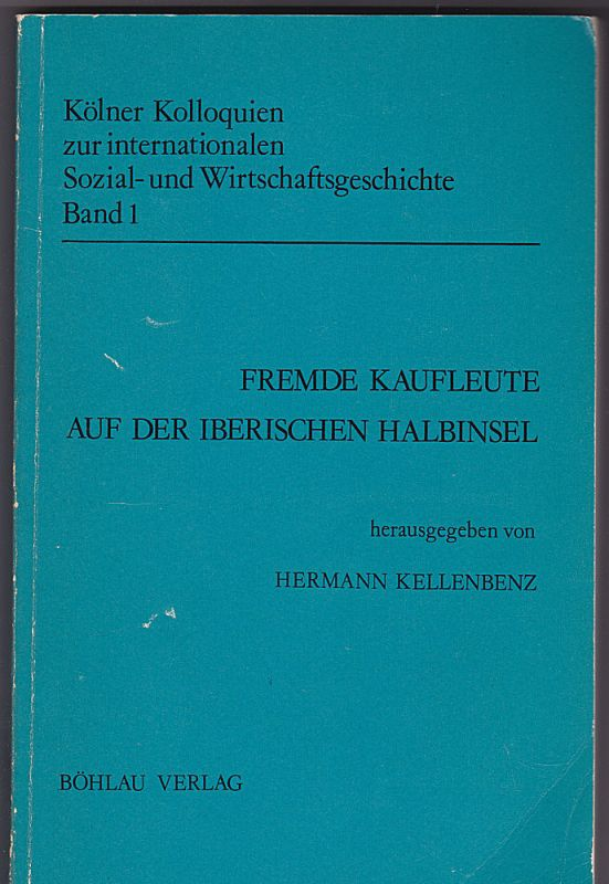 Kellenbenz, Hermann (Hrsg.) Fremde Kaufleute auf der iberischen Halbinsel Band 1