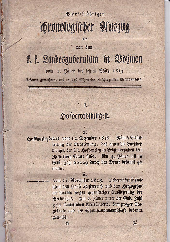 Vierteljähriger chronologischer Auszug der von dem k.k. Landesgubernium in Böhmen vom 1. Jäner bis letzten März 1819 bakannt gemachten, und in das Allgemeine einschlagende Verordnungen.