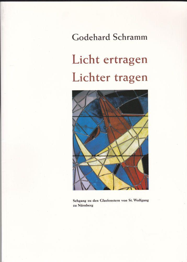 Schramm, Godehard Licht ertragen, Lichter tragen. Sehgang zu den Glasfenstern von St. Wolfgang zu Nürnberg