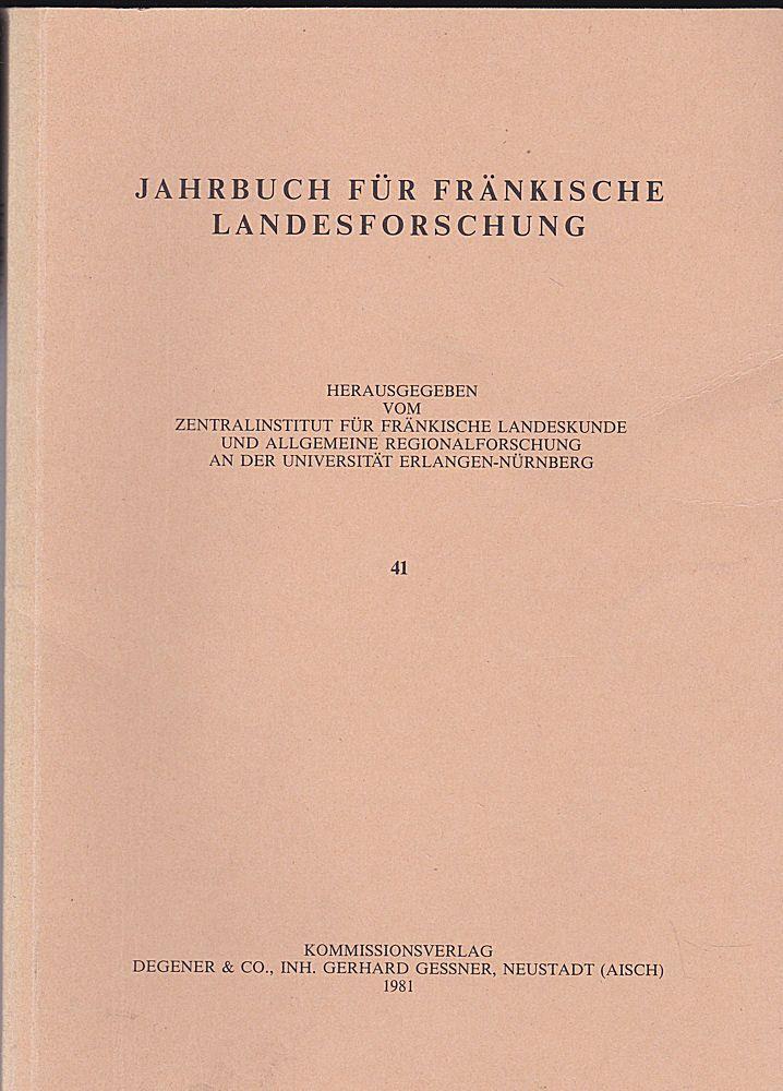 Zentralinstitut für Fränkische Landeskunde und Allgemeine Regionalforschung an der Universität Erlangen (Hrsg.) Jahrbuch für fränkische Landesforschung, Nr. 41