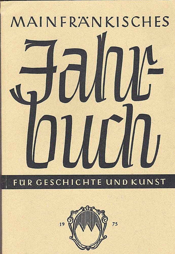 Freunde Mainfränkischer Kunst und Geschichte e.V. (Hrsg.) Mainfränkisches Jahrbuch für Geschichte und Kunst. Nr.27