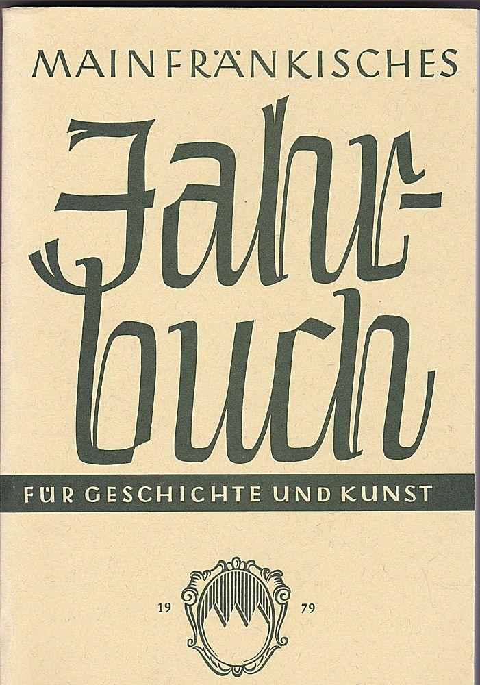 Freunde Mainfränkischer Kunst und Geschichte e.V. (Hrsg.) Mainfränkisches Jahrbuch für Geschichte und Kunst. Nr.31