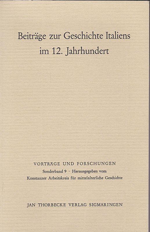 Konstanzer Arbeitskreis für mittelalterliche Geschichte (Hrsg) Beiträge zur Geschichte Italiens im 12. Jahrhundert