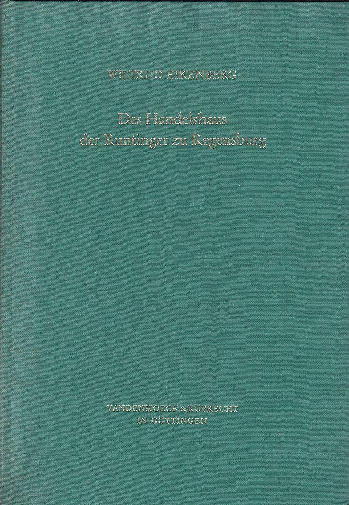 Eikenberg, Wiltrud Das Handelshaus der Runtinger zu Regensburg. Ein Spiegel süddeutschen Rechts-, Handesl- und Wirtschaftslebens im ausgehenden 14. Jahrhundert