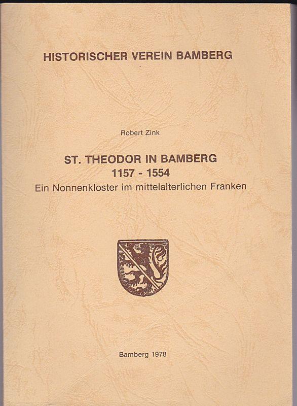 Zink, Robert, im Auftrag des Historischen Vereins Bamberg, (Hrsg.) St. Theodor in Bamberg 1157-1554. Ein Nonnenkloster im mittelalterlichen Franken