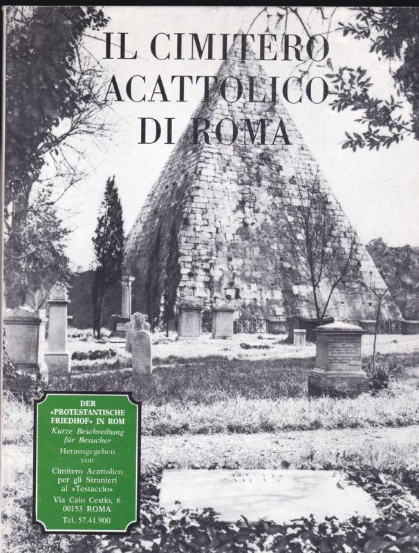 """Beck-Friis, Johann und Cimitero Acattolico (Hrsg) Il Cimitero Acattolico di Roma / Der """"Protestantische Friedhof"""" von Rom. Friedhof der Dichter, Denker und Künstler"""
