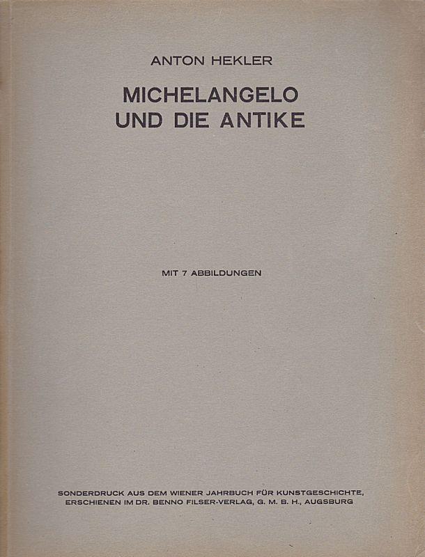Hekler, Anton Michelangelo und die Antike. Mit 7 Abbildungen. Sonderdruck aus dem Wiener Jahrbuch für Kunstgeschichte