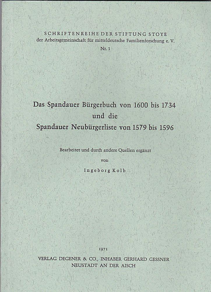Kolb, Ingeborg Das Spandauer Bürgerbuch von 1600 bis 1734 und die Spandauer Neubürgerliste von 1579 bis 1596, bearbeitet und durch andere Quellen ergänzt