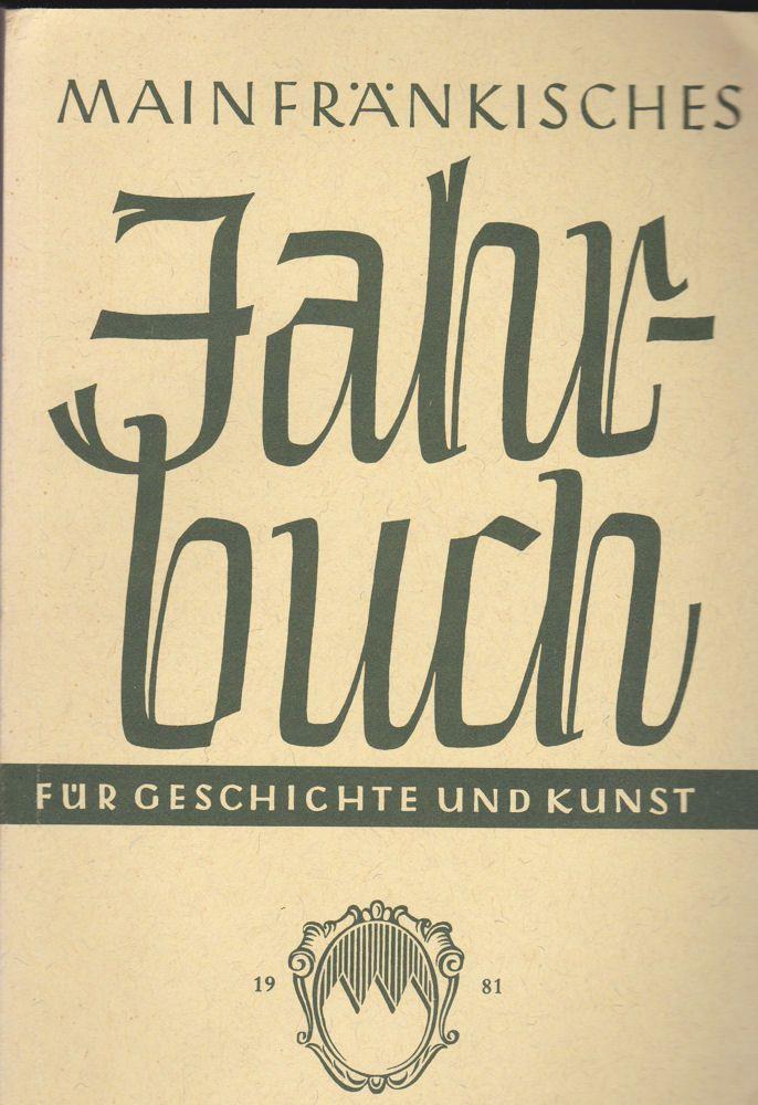 Freunde Mainfränkischer Kunst und Geschichte e.V. (Hrsg.) Mainfränkisches Jahrbuch für Geschichte und Kunst. Nr.33