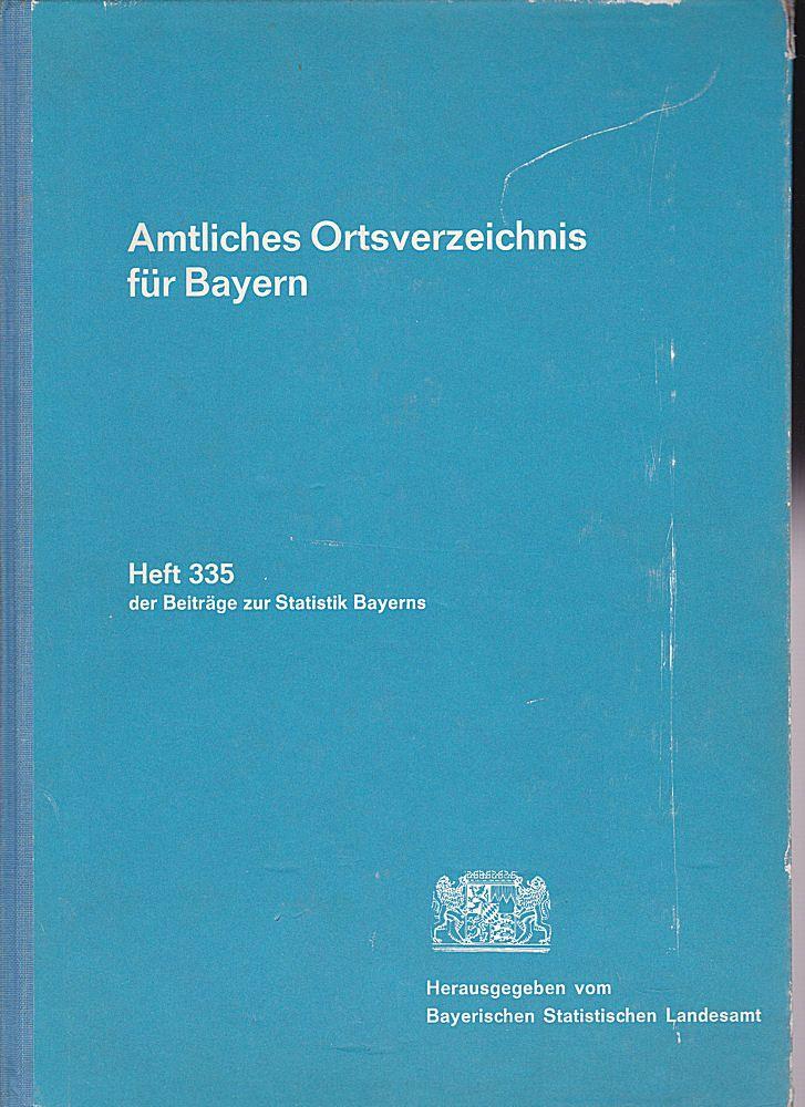 Bayerisches Statistisches Landesamt (Hrsg.) Amtliches Orstverzeichnis für Bayern Heft 335 der Beiträge zur Statistik Bayerns