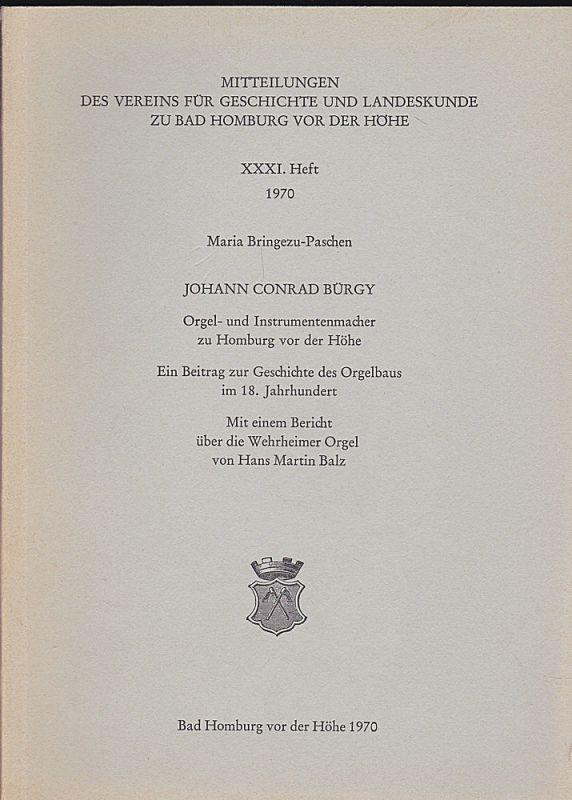 Bringezu-Paschen, Maria Johann Conrad Bürgy. Orgel- und Instrumentenmacher zu Homburg von der Höhe. Ein Beitrag zur Geschichte des Orgelbaus im 18. Jahrhundert mit einem Bericht über die Wehrheimer Orgel von Hans Martin Balz