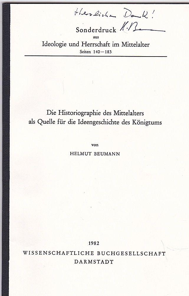 Beumann, Helmut Die Historiographie des Mittelalters als Quelle für die Ideengeschichte des Königtums. (Sonderdruck aus Ideologie und Herrschaft des Mittelalters)