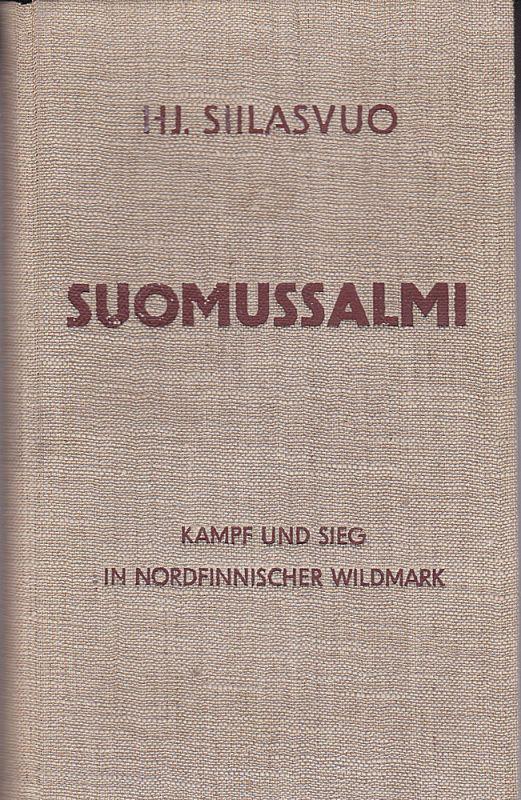 Siilasvuo, Hj. Suomussalmi. Kampf und Sieg in nordfinnischer Wildmark