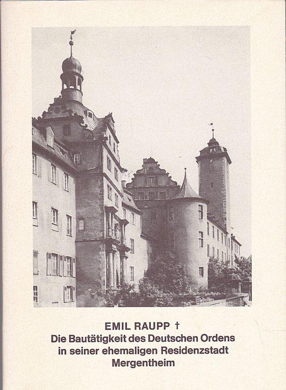 Raupp, Emil Die Bautätigkeit des Deutschen Ordens in seiner ehemaligen Residenzstadt Mergentheim unter besonderer Berücksichtigung des Ordensschlosses