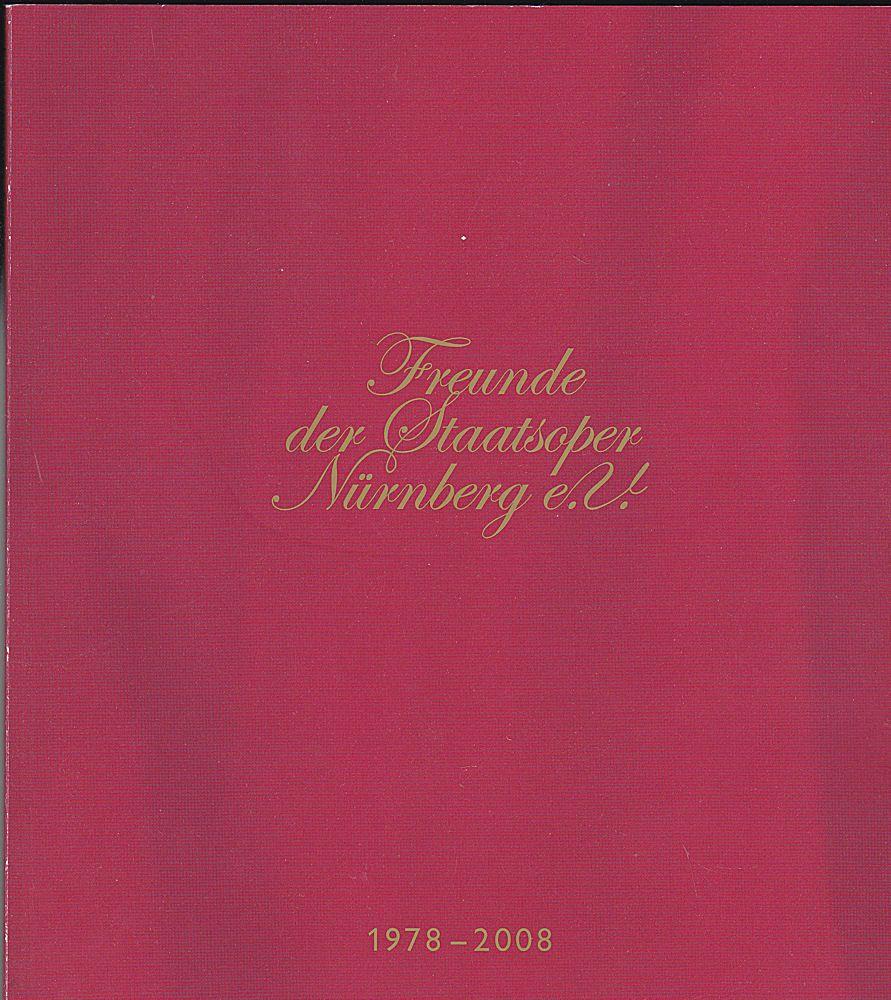Freunde der Staatsoper Nürnberg e.V.(Hrsg.) Freunde der Staatsoper Nürnberg e.V. 1978-2008