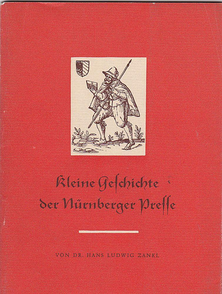 Zankl, Hans Kleine Geschichte der Nürnberger Presse