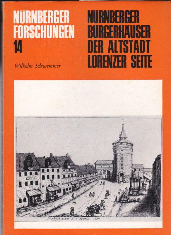 Schwemmer, Wilhelm Die Bürgerhäuser der Nürnberger Altstadt aus reichsstädtischer Zeit. Erhaltener Bestand der Lorenzer Seite