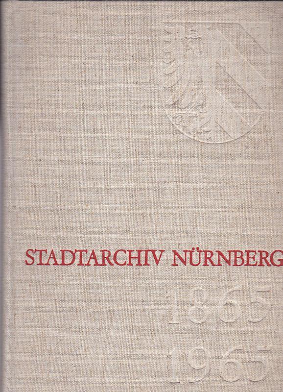 Schultheiß, Werner und Hirschmann, Gerhard (bearbeitet von) Stadtarchiv Nürnberg 1865-1965. Festschrift zur Hundertjahrfeier